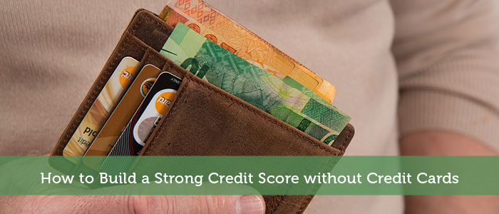 How to Build a Strong Credit Score without Credit Cards