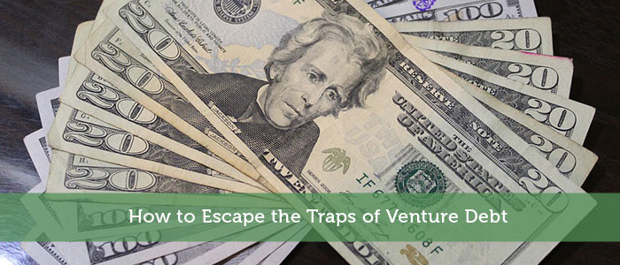 How to Escape the Traps of Venture Debt