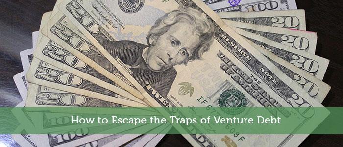 How to Escape the Traps of Venture Debt