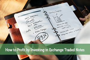 How to Profit by Investing in Exchange Traded Notes