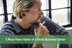5 Must-Have Habits of a Small Business Owner
