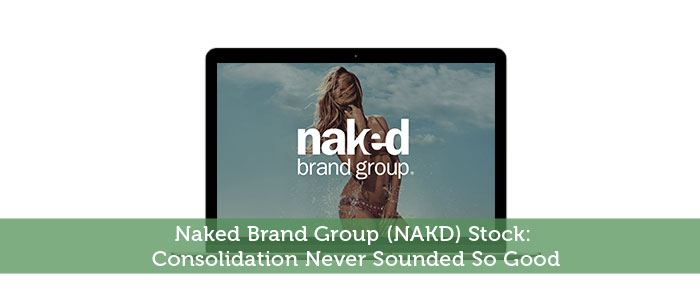 Naked Brand Group (NAKD) Stock: Consolidation Never Sounded So Good