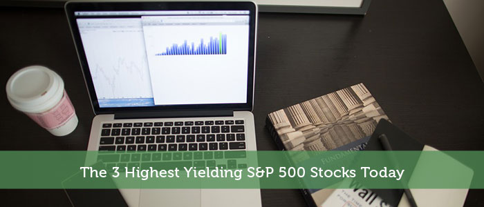 The 3 Highest Yielding S&P 500 Stocks Today