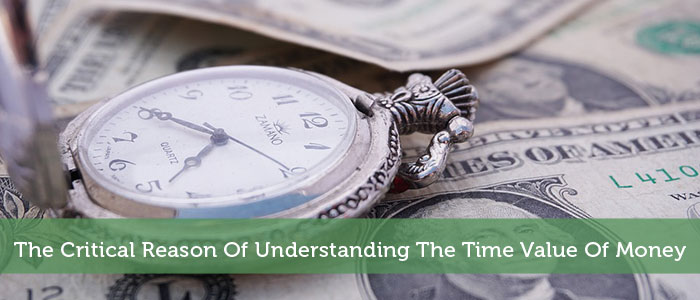 The Critical Reason Of Understanding The Time Value Of Money