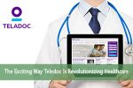 The Exciting Way Teledoc Is Revolutionizing Healthcare