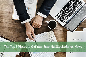 Ross Cameron-by-The Top 3 Places to Get Your Essential Stock Market News