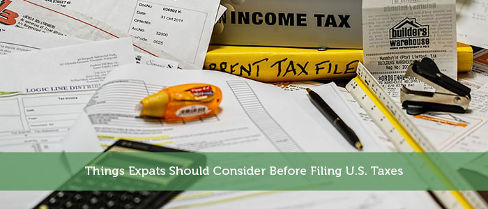 Things Expats Should Consider Before Filing U.S. Taxes