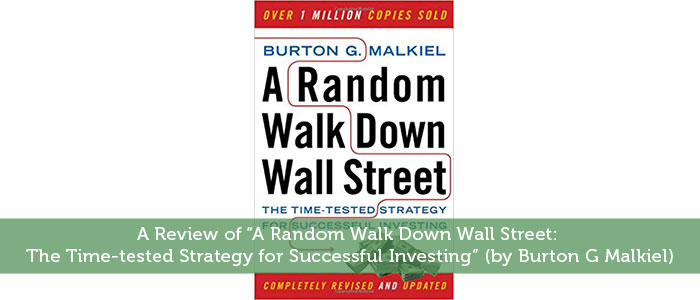 "A Review of ""A Random Walk Down Wall Street: The Time-tested Strategy for Successful Investing"" (by Burton G Malkiel)"