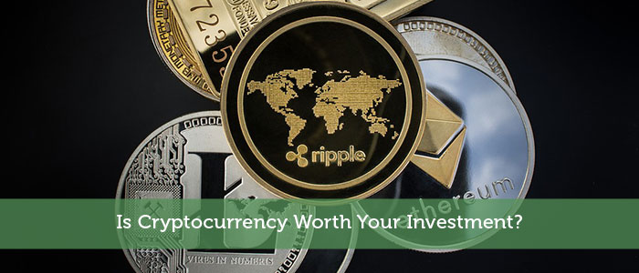 Is Cryptocurrency Worth Your Investment?
