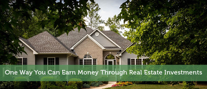One Way You Can Earn Money Through Real Estate Investments