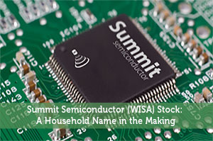 Summit Semiconductor (WISA) Stock: A Household Name in the Making