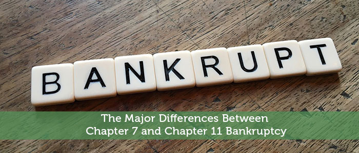 The Major Differences Between Chapter 7 And Chapter 11 Bankruptcy