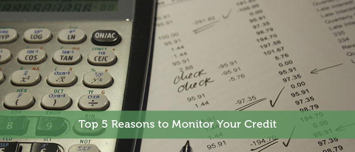 Top 5 Reasons to Monitor Your Credit