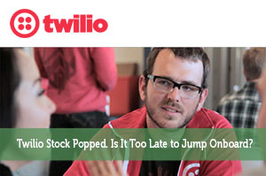 Twilio Stock Popped. Is It Too Late to Jump Onboard?