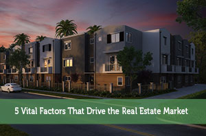 5 Vital Factors That Drive the Real Estate Market