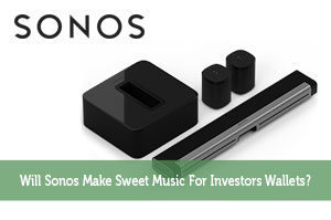 Will Sonos Make Sweet Music For Investors Wallets?