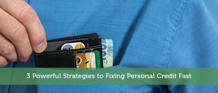 3 Powerful Strategies to Fixing Personal Credit Fast