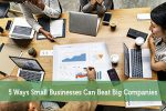 5 Ways Small Businesses Can Beat Big Companies