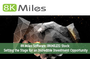 8K Miles Software (8KMILES) Stock: Setting the Stage for an Incredible Investment Opportunity