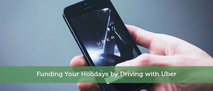 Funding Your Holidays by Driving with Uber