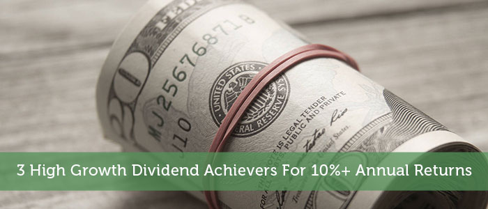 3 High Growth Dividend Achievers For 10%+ Annual Returns