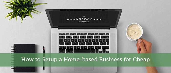 How to Setup a Home-based Business for Cheap