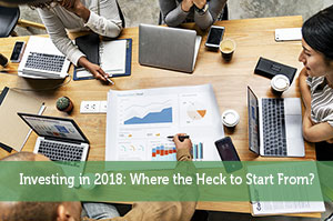 Investing in 2018: Where the Heck to Start From?