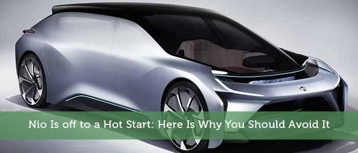 Nio Is off to a Hot Start: Here Is Why You Should Avoid It