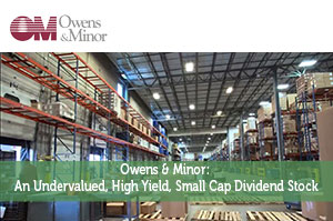 Owens & Minor: An Undervalued, High Yield, Small Cap Dividend Stock