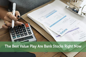 The Best Value Play Are Bank Stocks Right Now