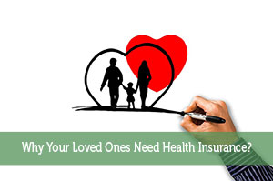 Why Your Loved Ones Need Health Insurance?