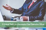 5 Critical Traits of a Successful Chief Executive Officer