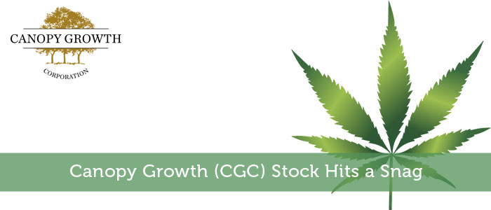 Canopy Growth (CGC) Stock Hits a Snag