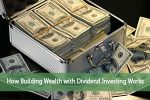 How Building Wealth with Dividend Investing Works