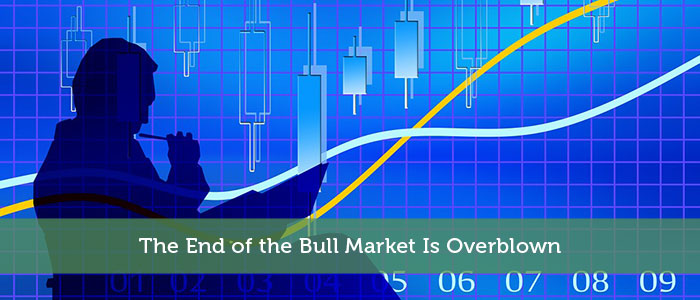 The End of the Bull Market Is Overblown