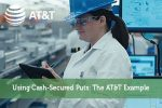 Using Cash-Secured Puts: The AT&T Example