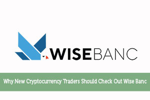 Why New Cryptocurrency Traders Should Check Out Wise Banc