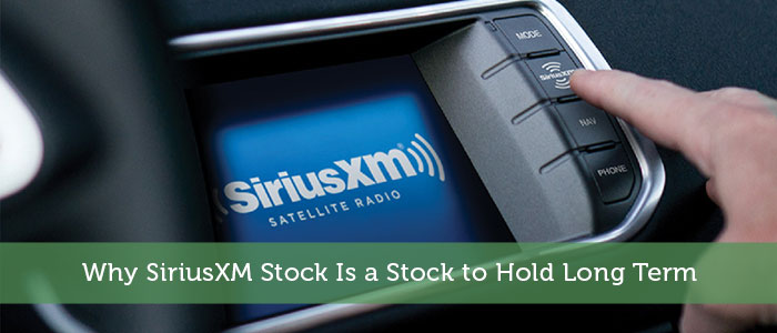 Why SiriusXM Stock Is a Stock to Hold Long Term