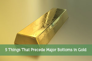 Adam-by-5 Things That Precede Major Bottoms in Gold