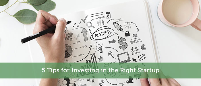 5 Tips for Investing in the Right Startup