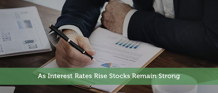 As Interest Rates Rise Stocks Remain Strong