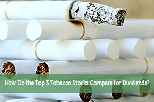 How Do the Top 3 Tobacco Stocks Compare for Dividends?