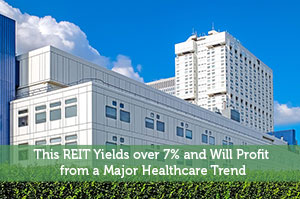 This REIT Yields over 7% and Will Profit from a Major Healthcare Trend