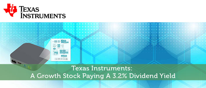 Texas Instruments: A Growth Stock Paying A 3.2% Dividend Yield
