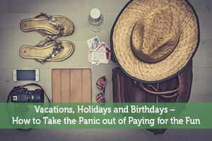 Adam-by-Vacations, Holidays and Birthdays – How to Take the Panic out of Paying for the Fun