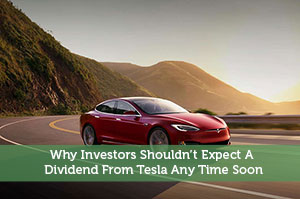 Sure Dividend-by-Why Investors Shouldn't Expect A Dividend From Tesla Any Time Soon