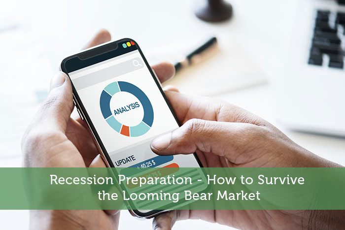 Recession Preparation - How to Survive the Looming Bear Market