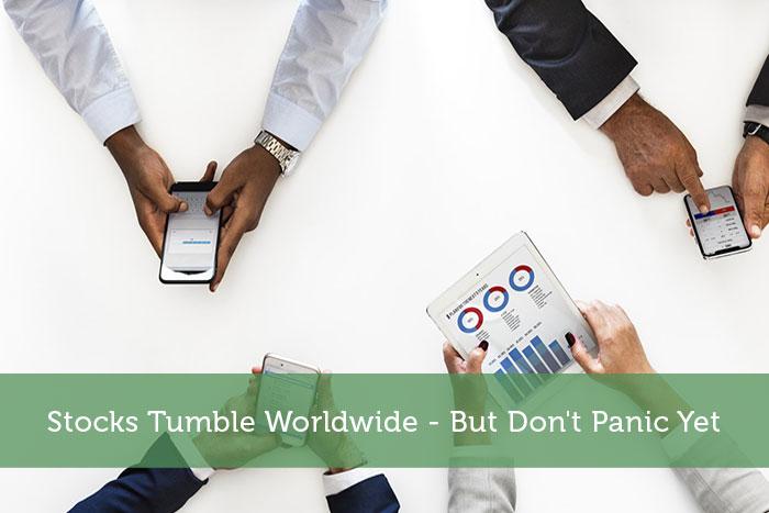 Stocks Tumble Worldwide - But Don't Panic Yet