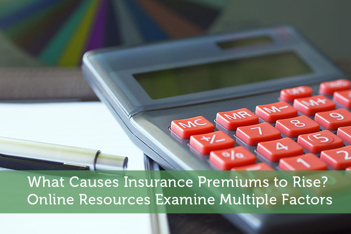 What Causes Insurance Premiums to Rise? Online Resources Examine Multiple Factors