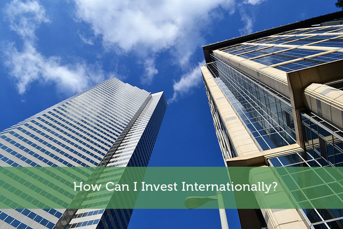 How Can I Invest Internationally?